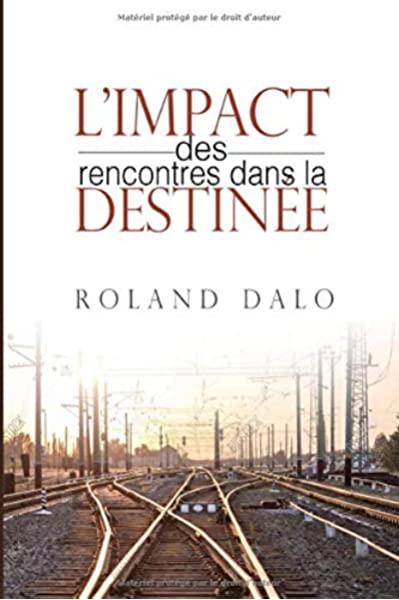Roland Dalo - L\'impact des rencontres dans la destinée