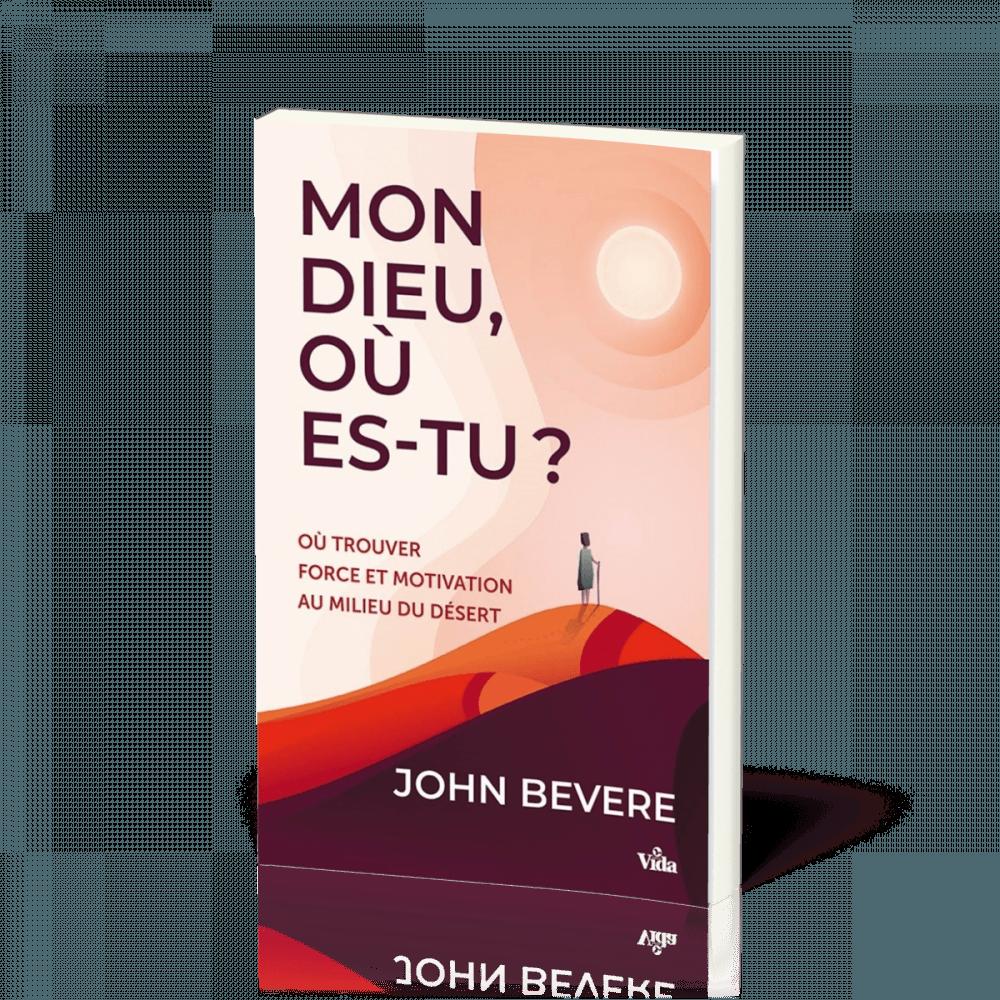 John Bevere - Mon Dieu, où es-tu ?